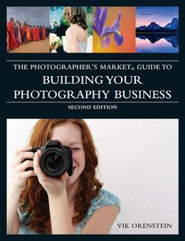 The Photographer's Market Guide to Building Your Photography Business
