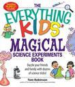Everything Kids' Magical Science Experiments Book