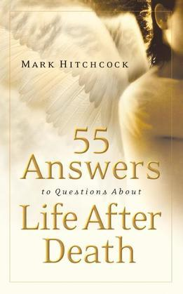 55 Answers to Questions about Life After Death