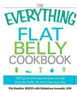 The Everything Flat Belly Cookbook