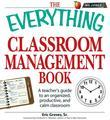 The Everything Classroom Management Book: A teacher's guide to an organized, productive, and calm classroom