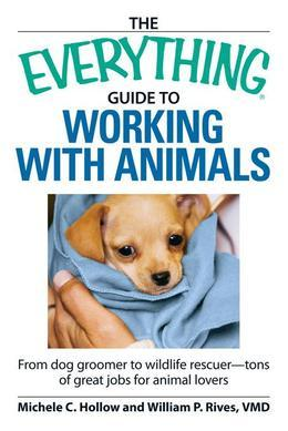 The Everything Guide to Working with Animals