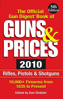 The Official Gun Digest Book of Guns & Prices 2010: Rifles, Pistols & Shotguns