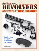 Gun Digest Book of Revolvers- Assembly/DisAssembly