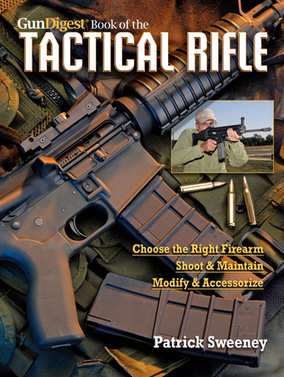 Gun Digest Book of The Tactical Rifle: A User's Guide