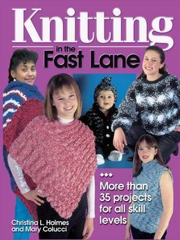 Knitting in the Fast Lane: More Than 35 Projects for All Skill Levels