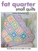 Fat Quarter Small Quilts: 25 Projects You Can Make in a Day
