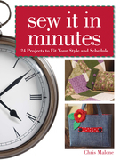 Sew It In Minutes: 24 Projects to Fit Your Style and Schedule