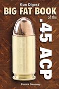 Gun Digest Big Fat Book of the .45 ACP