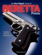 Gun Digest Book of Beretta Pistols: Function   Accuracy   Performance