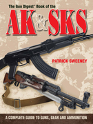 The Gun Digest Book Of The AK &amp; SKS: A Complete Guide to Guns, Gear and Ammunition