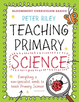 Bloomsbury Curriculum Basics: Teaching Primary Science