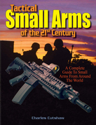 Tactical Small Arms of the 21st Century: A Complete Guide to Small Arms From Around the World