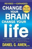 Change Your Brain, Change Your Life (Revised and Expanded): The Breakthrough Program for Conquering Anxiety, Depression, Obsessiveness, Lack of Focus,