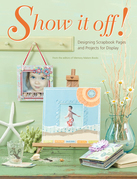 Show It Off!: Scrapbook Pages And Projects To Display
