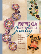 Polymer Clay Mixed Media Jewelry: Fresh Techniques, Projects and Inspiration