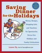 Saving Dinner for the Holidays: Menus, Recipes, Shopping Lists, and Timelines for Spectacular, Stress-free Holid ays and Family Celebrations