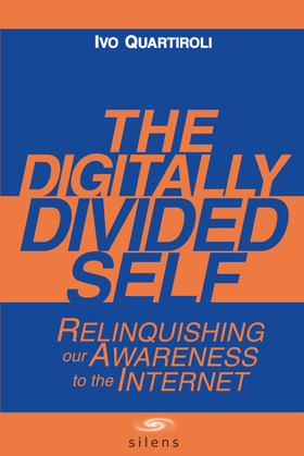 The Digitally Divided Self: Relinquishing our Awareness to the Internet