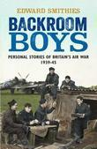 Backroom Boys: Personal Stories of Britain's Air War 1939-45