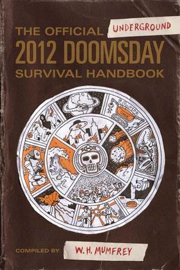 The Official Underground 2012 Doomsday Survival Handbook