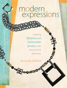 Modern Expressions: Creating Fabulous and Fashionable Jewelry with Easy-to-Find Elements