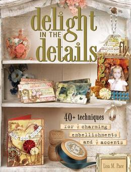 Delight in the Details: 40+ Techniques for Charming Embellishments and Accents