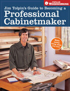 Jim Tolpin - Jim Tolpin's Guide to Becoming a Professional Cabinetmaker