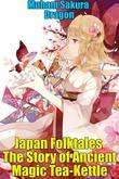 Japan Folktales The Story of Ancient Magic Tea-Kettle