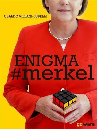 Enigma # merkel. In Europa il potere è donna: Angela Merkel. Terza edizione
