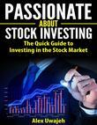 Passionate about Stock Investing: The Quick Guide to Investing in the Stock Market