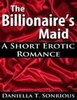 The Billionaire's Maid: A Short Erotic Romance