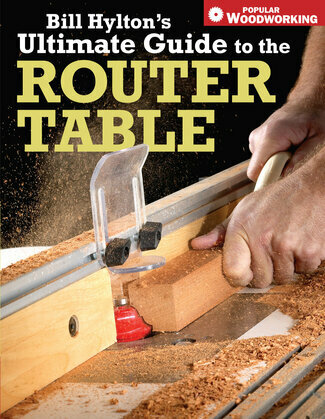 Bill Hyltons Ultimate Guide to the Router Table