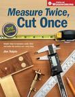 Measure Twice, Cut Once: Simple Steps to Measure, Scale, Draw and Make the Perfect Cut-Every Time.