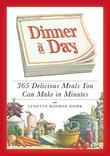 Dinner a Day: 365 Delicious Meals You Can Make in Minutes