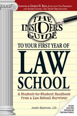 Insider's Guide To Your First Year Of Law School: A Student-to-Student Handbook from a Law School Survivor