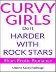 Curvy Girls Do It Harder with Rock Stars: Short Erotic Romance