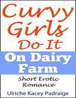 Curvy Girls Do It On Dairy Farm: Short Erotic Romance