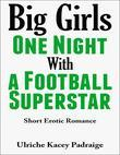 Big Girls One Night with a Football Superstar: Short Erotic Romance
