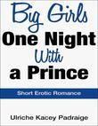Big Girls One Night with a Prince: Short Erotic Romance