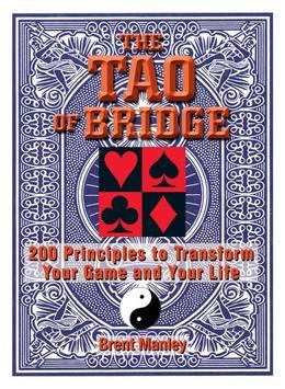 Tao Of Bridge: 200 Principles To Transform Your Game And Your Life