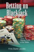 Betting on Blackjack: A Non-Counter's Breakthrough Guide to Making Profits at the Tables