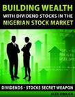 Building Wealth with Dividend Stocks in the Nigerian Stock Market - Dividends - Stocks Secret Weapon