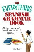 The Everything Spanish Grammar Book: All The Rules You Need To Master Espanol