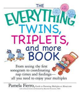 The Everything Twins, Triplets, and More Book: From Seeing the First Sonogram to Coordinating Nap Times and Feedings -- All You Need to Enjoy Your Mul