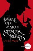 El hombre que mató a Sherlock Holmes