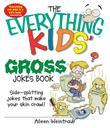 The Everything Kids' Gross Jokes Book: Side-Splitting Jokes That Make Your Skin Crawl!