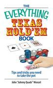 The Everything Texas Hold 'Em Book: Tips And Tricks You Need to Take the Pot