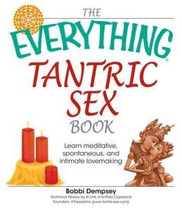 The Everything Tantric Sex Book: Learn Meditative, Spontaneous and Intimate Lovemaking