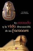 El mundo y la vida desconocida de los faraones