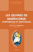 Les œuvres de Miséricorde corporelles et spirituelles